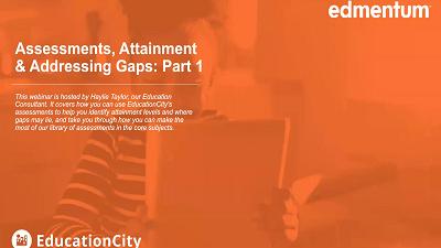 Assessments, Attainment & Addressing Gaps: Part 1